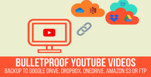 Bulletproof YouTube Videos – Backup to Google Drive, Dropbox, OneDrive, Amazon S3, FTP